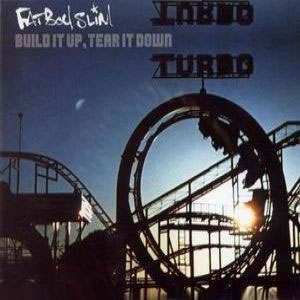 Fatboy Slim - Build It Up, Tear It Down