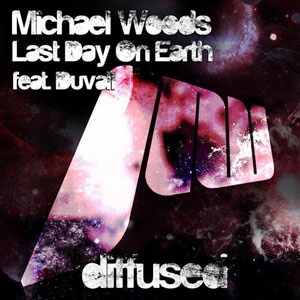 Michael Woods feat. Duvall - Last Day On Earth  (Original Mix)