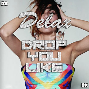 Delax - Drop You Like