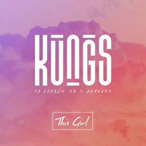 Kungs vs Cookin on 3 Burners - This Girl