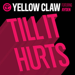 Yellow Claw Feat. Ayden - Till It Hurts