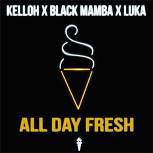 Kelloh x Black Mamba x Luka - All Day Fresh